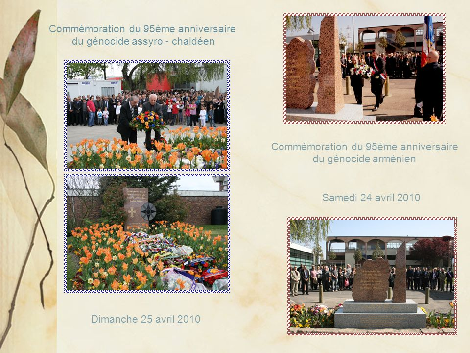 Samedi 24 avril 2010 Commémoration du 95ème anniversaire du génocide arménien Dimanche 25 avril 2010 Commémoration du 95ème anniversaire du génocide assyro - chaldéen