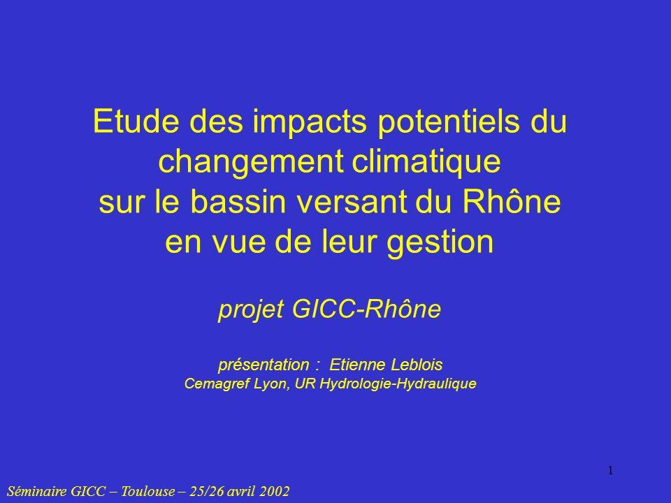 1 Etude des impacts potentiels du changement climatique sur le bassin versant du Rhône en vue de leur gestion projet GICC-Rhône présentation : Etienne