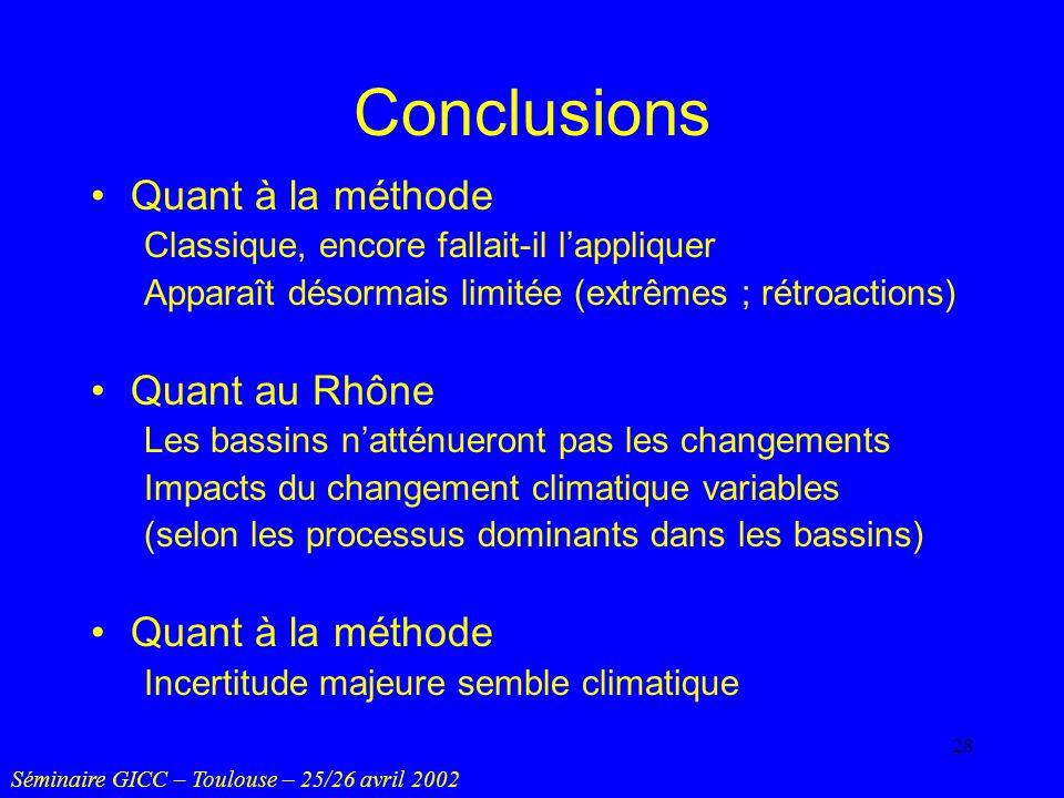 28 Conclusions Quant à la méthode Classique, encore fallait-il lappliquer Apparaît désormais limitée (extrêmes ; rétroactions) Quant au Rhône Les bass