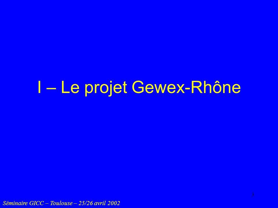 4 Deux modélisations hydrologiques du bassin versant du Rhône ENSMP (CIG) : Modcou Fonction de production conceptuelle Routage de type isochrone géomorphologique Météo-France (CNRM) : ISBA-Modcou Fonction de production à base physique ISBA Routage = comme dans Modcou Séminaire GICC – Toulouse – 25/26 avril 2002