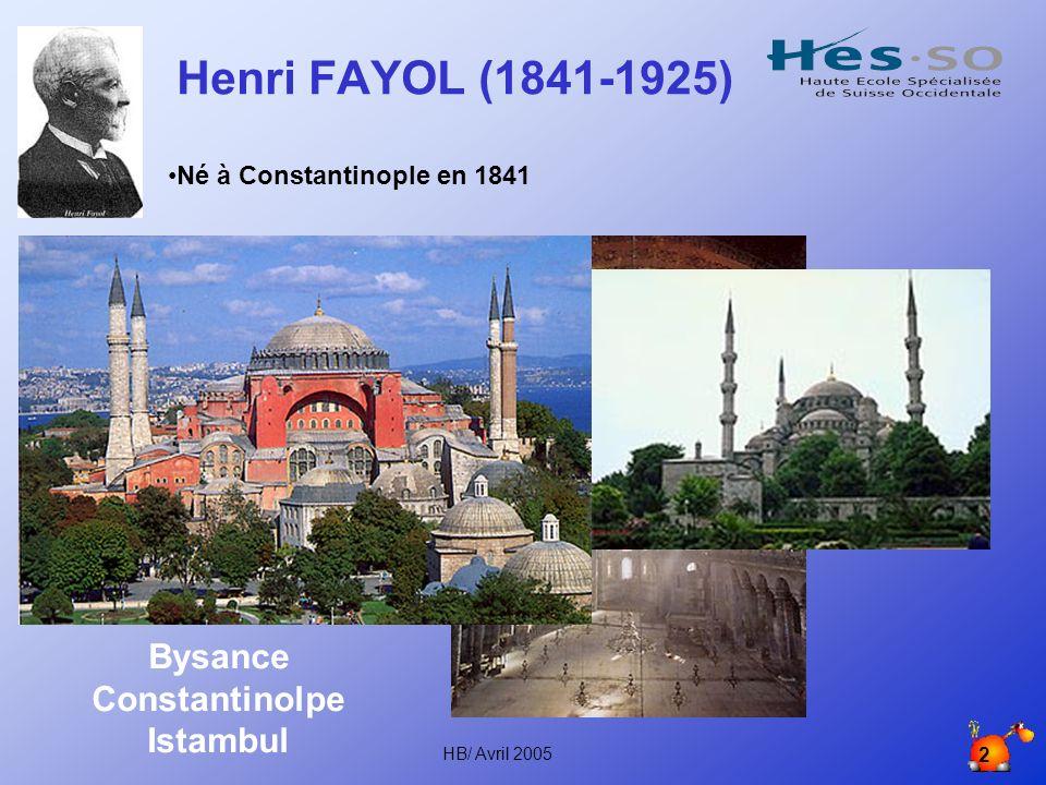 HB/ Avril 2005 2 Henri FAYOL (1841-1925) Né à Constantinople en 1841 Bysance Constantinolpe Istambul