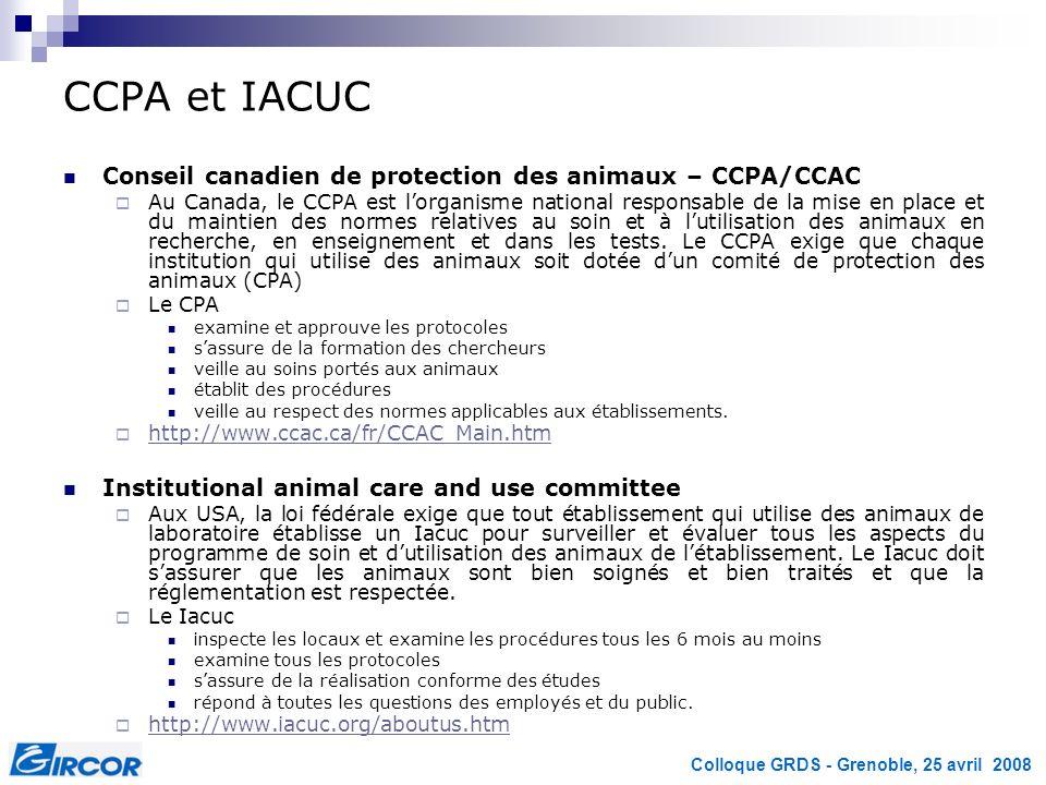 Colloque GRDS - Grenoble, 25 avril 2008 CCPA et IACUC Conseil canadien de protection des animaux – CCPA/CCAC Au Canada, le CCPA est lorganisme nationa