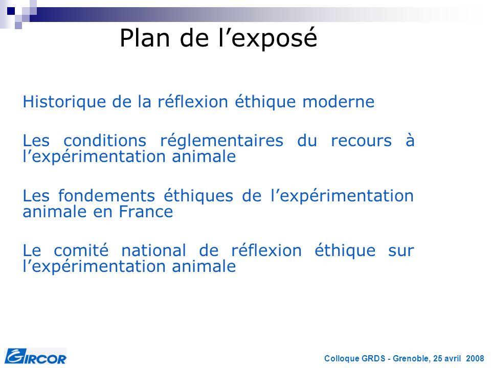 Colloque GRDS - Grenoble, 25 avril 2008 Plan de lexposé Historique de la réflexion éthique moderne Les conditions réglementaires du recours à lexpérim