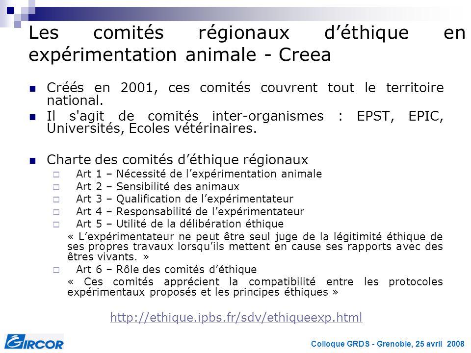 Colloque GRDS - Grenoble, 25 avril 2008 Les comités régionaux déthique en expérimentation animale - Creea Créés en 2001, ces comités couvrent tout le