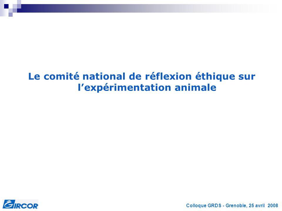 Colloque GRDS - Grenoble, 25 avril 2008 Le comité national de réflexion éthique sur lexpérimentation animale