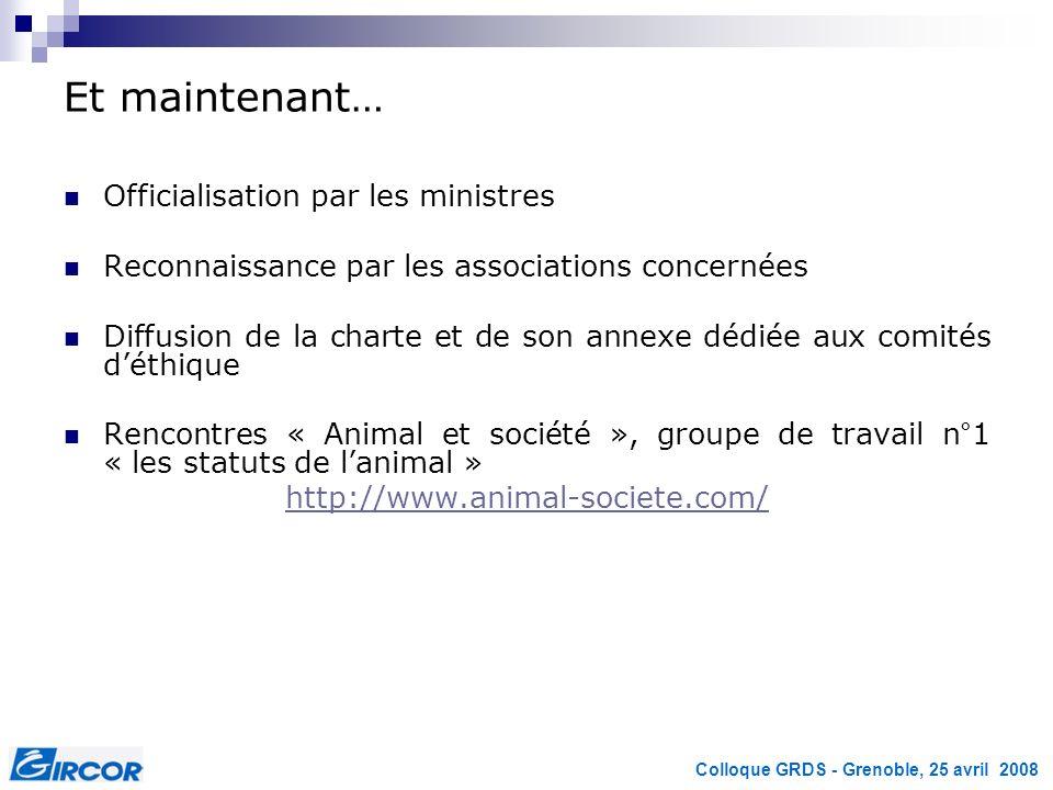 Colloque GRDS - Grenoble, 25 avril 2008 Et maintenant… Officialisation par les ministres Reconnaissance par les associations concernées Diffusion de l