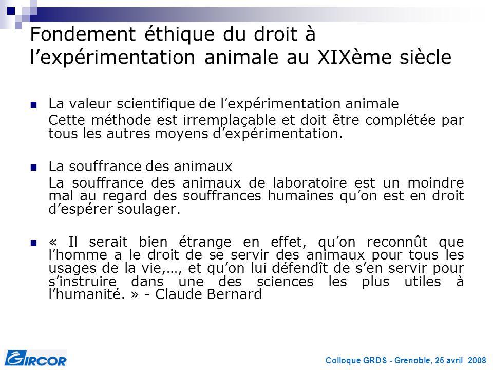 Colloque GRDS - Grenoble, 25 avril 2008 Fondement éthique du droit à lexpérimentation animale au XIXème siècle La valeur scientifique de lexpérimentat