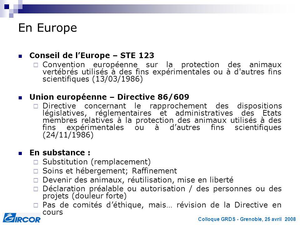 Colloque GRDS - Grenoble, 25 avril 2008 En Europe Conseil de lEurope – STE 123 Convention européenne sur la protection des animaux vertébrés utilisés