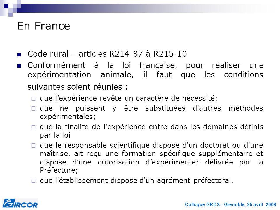 Colloque GRDS - Grenoble, 25 avril 2008 En France Code rural – articles R214-87 à R215-10 Conformément à la loi française, pour réaliser une expérimen