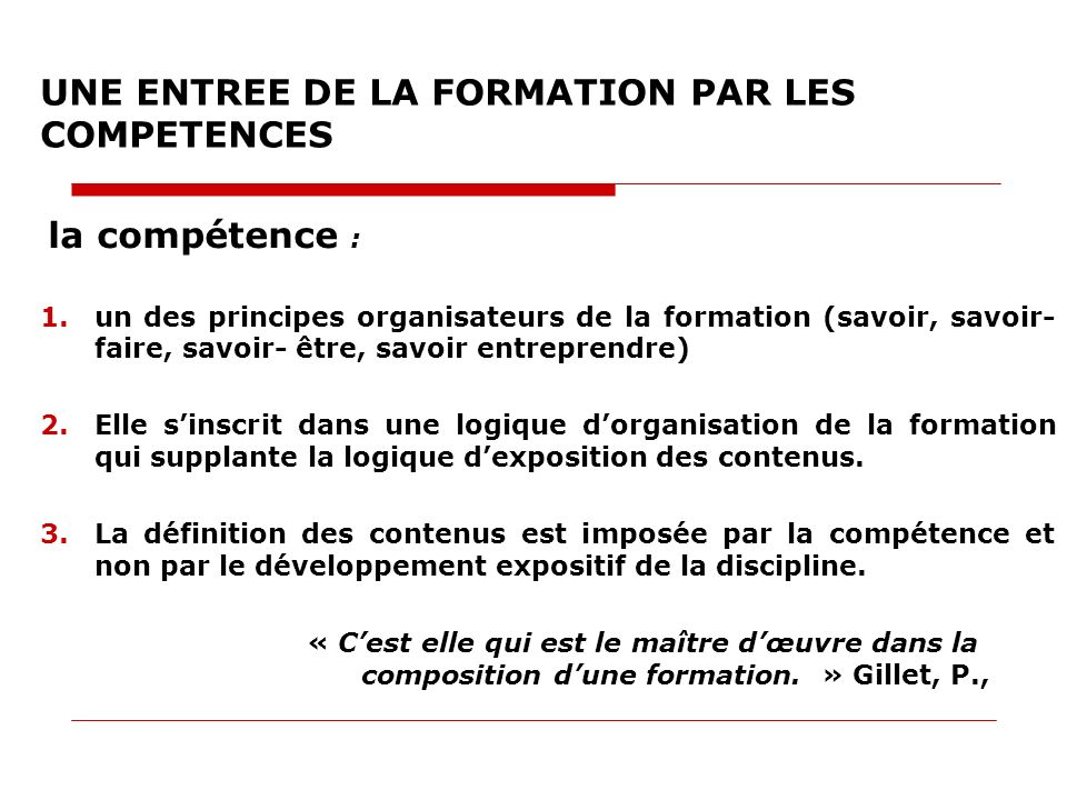 la compétence : 1.un des principes organisateurs de la formation (savoir, savoir- faire, savoir- être, savoir entreprendre) 2.Elle sinscrit dans une l