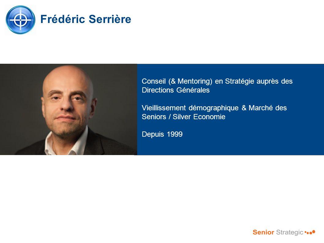Frédéric Serrière Conseil (& Mentoring) en Stratégie auprès des Directions Générales Vieillissement démographique & Marché des Seniors / Silver Econom
