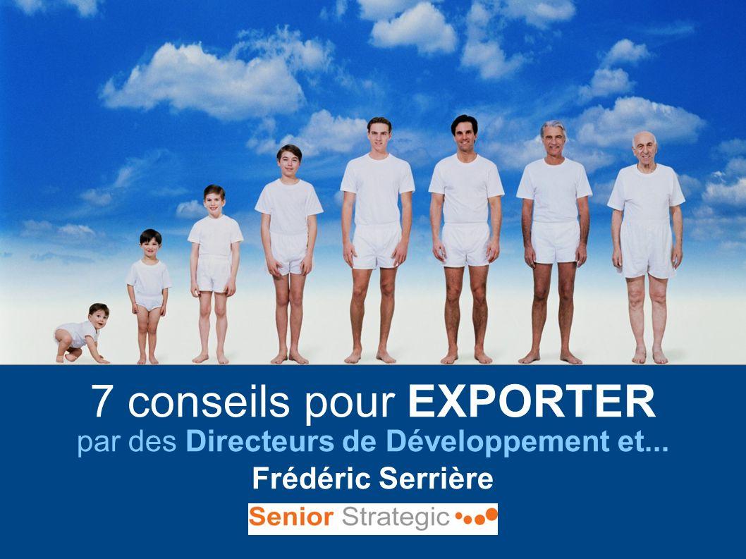7 conseils pour EXPORTER par des Directeurs de Développement et... Frédéric Serrière