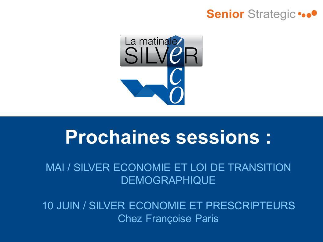 Prochaines sessions : MAI / SILVER ECONOMIE ET LOI DE TRANSITION DEMOGRAPHIQUE 10 JUIN / SILVER ECONOMIE ET PRESCRIPTEURS Chez Françoise Paris
