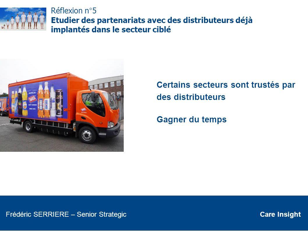 Réflexion n°5 Etudier des partenariats avec des distributeurs déjà implantés dans le secteur ciblé Certains secteurs sont trustés par des distributeur