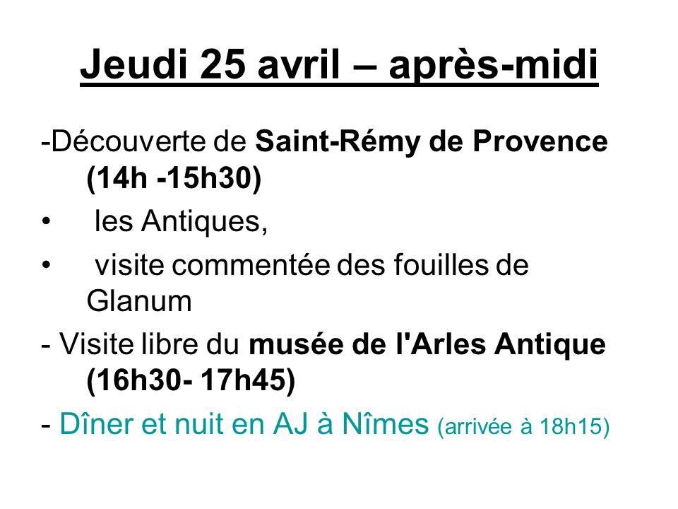 Jeudi 25 avril – après-midi -Découverte de Saint-Rémy de Provence (14h -15h30) les Antiques, visite commentée des fouilles de Glanum - Visite libre du