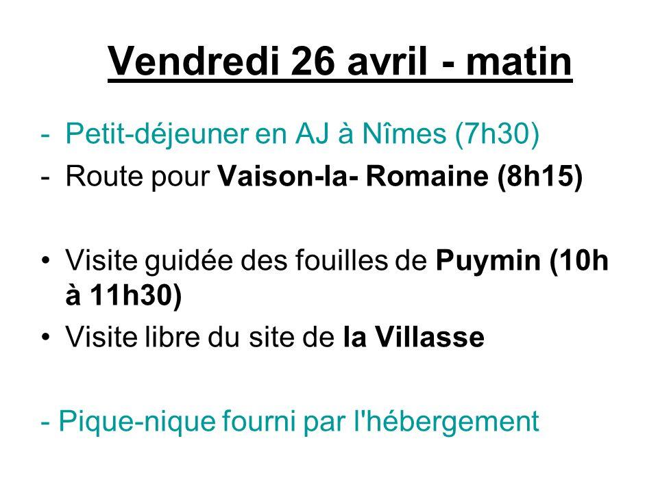 Vendredi 26 avril - matin -Petit-déjeuner en AJ à Nîmes (7h30) -Route pour Vaison-la- Romaine (8h15) Visite guidée des fouilles de Puymin (10h à 11h30