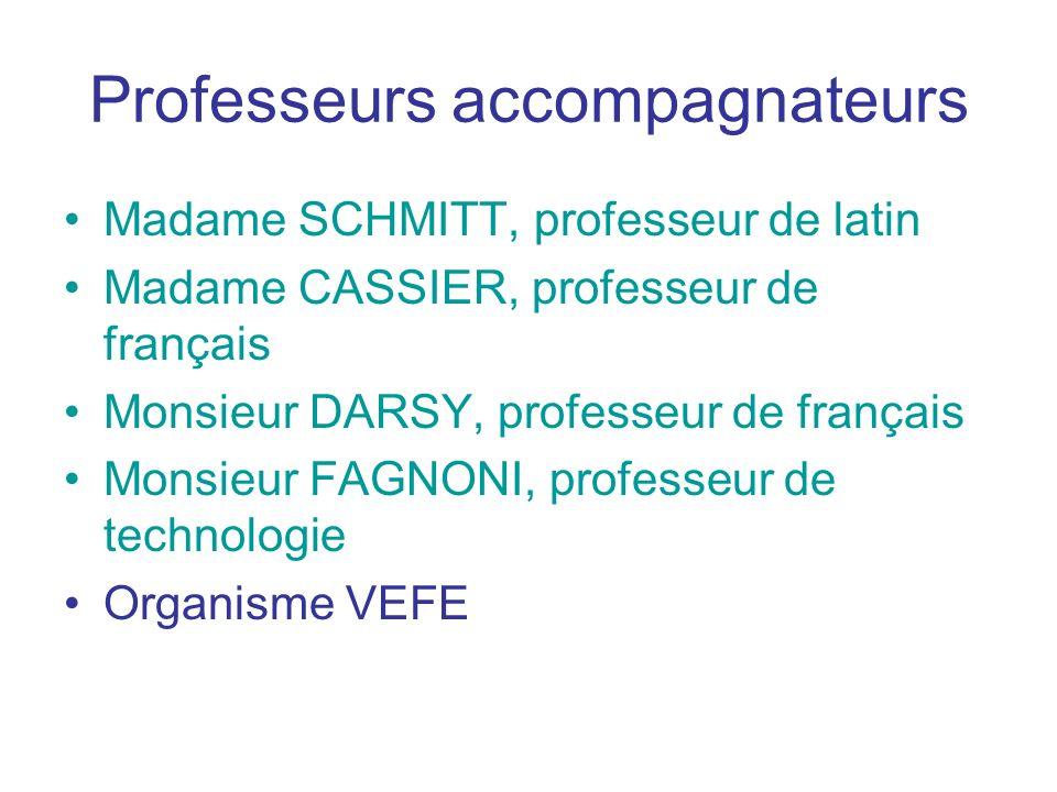 Professeurs accompagnateurs Madame SCHMITT, professeur de latin Madame CASSIER, professeur de français Monsieur DARSY, professeur de français Monsieur
