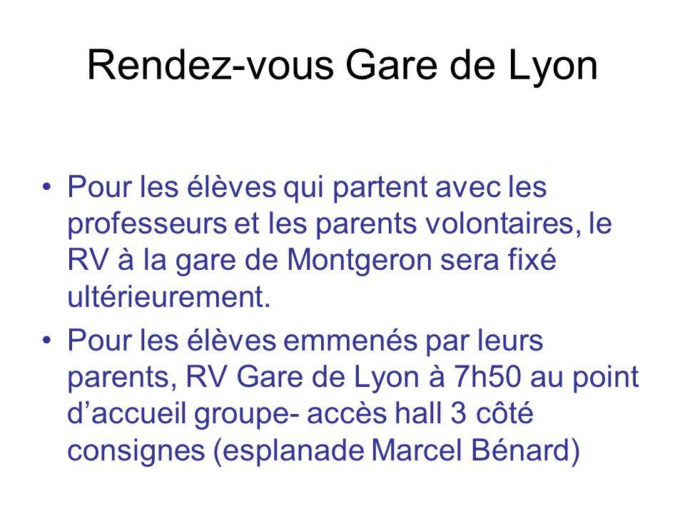 Rendez-vous Gare de Lyon Pour les élèves qui partent avec les professeurs et les parents volontaires, le RV à la gare de Montgeron sera fixé ultérieur