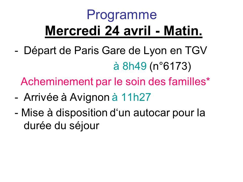 Programme Mercredi 24 avril - Matin. -Départ de Paris Gare de Lyon en TGV à 8h49 (n°6173) Acheminement par le soin des familles* -Arrivée à Avignon à