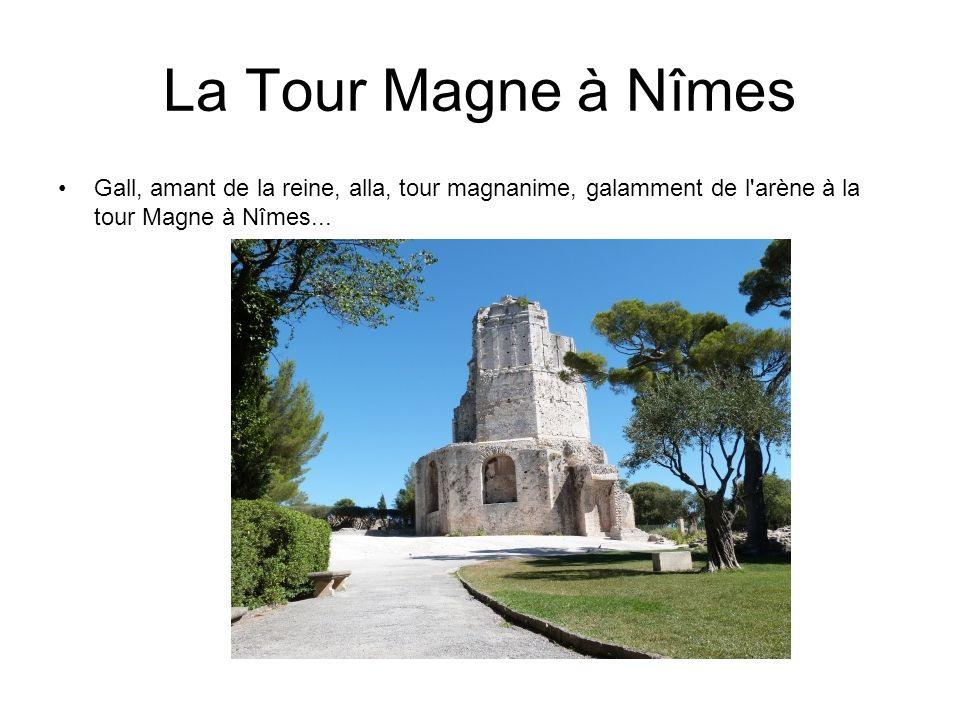 La Tour Magne à Nîmes Gall, amant de la reine, alla, tour magnanime, galamment de l'arène à la tour Magne à Nîmes...