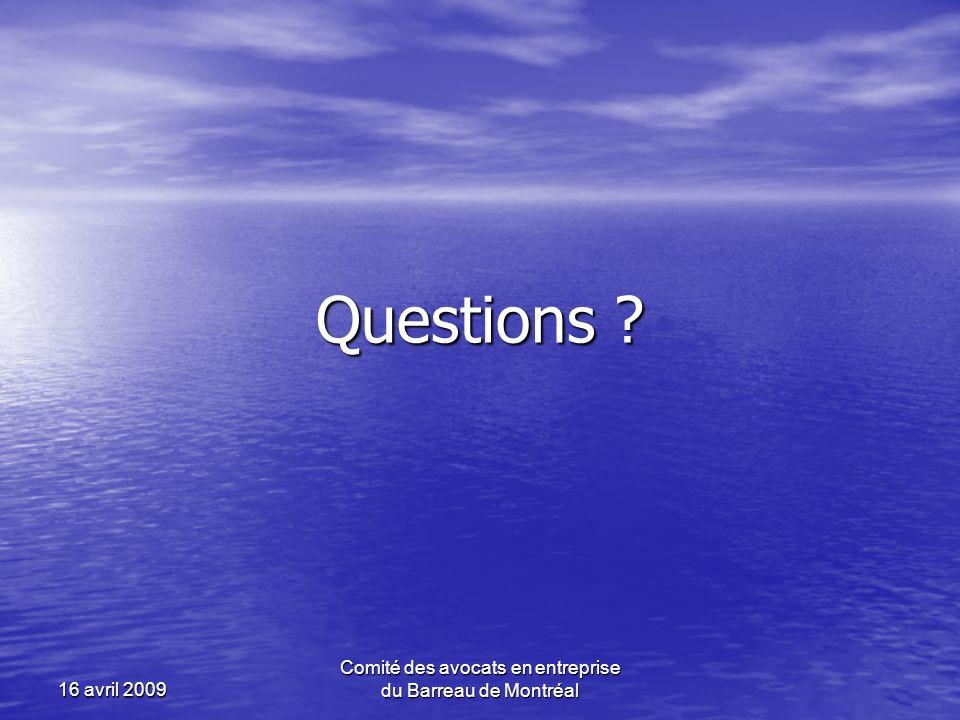 Questions ? 16 avril 2009 Comité des avocats en entreprise du Barreau de Montréal