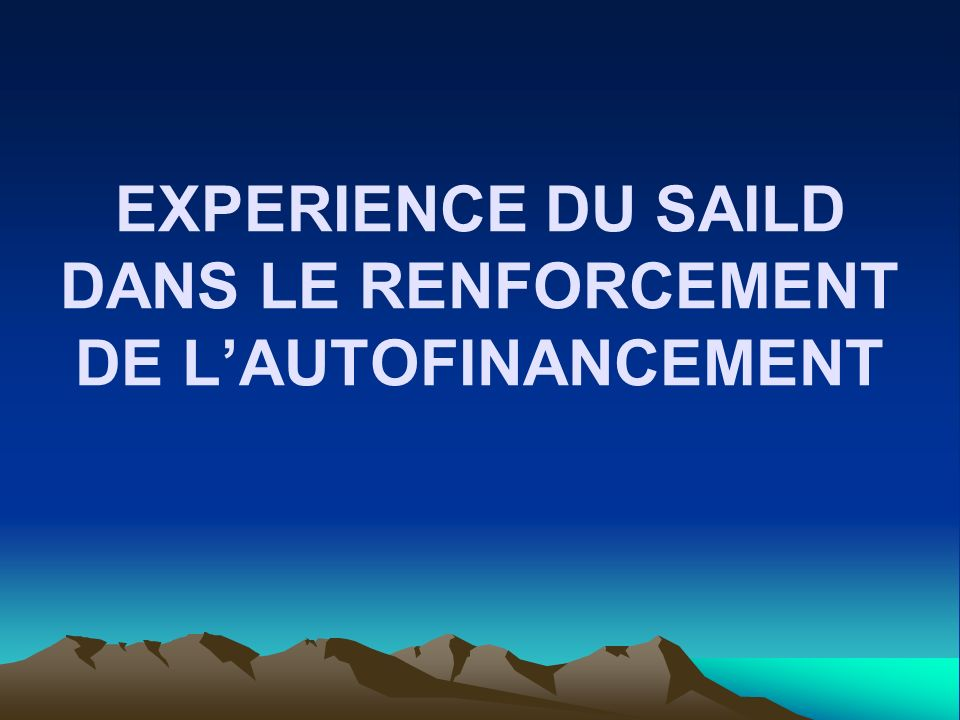 EXPERIENCE DU SAILD DANS LE RENFORCEMENT DE LAUTOFINANCEMENT