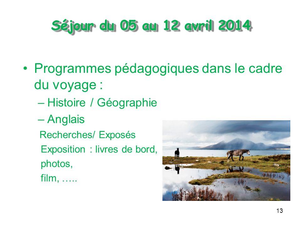 13 Séjour du 05 au 12 avril 2014 Séjour du 05 au 12 avril 2014 Programmes pédagogiques dans le cadre du voyage : –Histoire / Géographie –Anglais Recherches/ Exposés Exposition : livres de bord, photos, film, …..