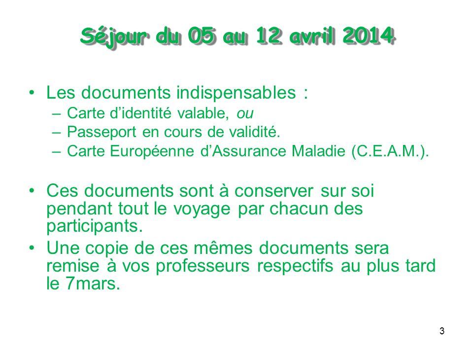 3 Séjour du 05 au 12 avril 2014 Séjour du 05 au 12 avril 2014 Les documents indispensables : –Carte didentité valable, ou –Passeport en cours de validité.