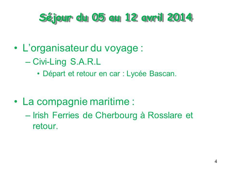4 Séjour du 05 au 12 avril 2014 Séjour du 05 au 12 avril 2014 Lorganisateur du voyage : –Civi-Ling S.A.R.L Départ et retour en car : Lycée Bascan.