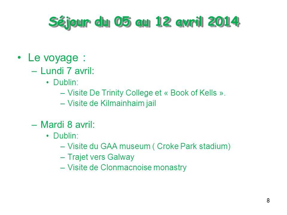 8 Séjour du 05 au 12 avril 2014 Le voyage : –Lundi 7 avril: Dublin: –Visite De Trinity College et « Book of Kells ».