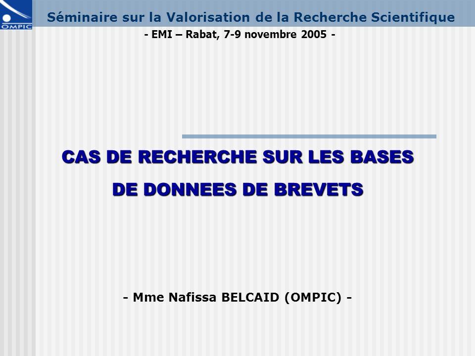 CAS DE RECHERCHE SUR LES BASES DE DONNEES DE BREVETS - Mme Nafissa BELCAID (OMPIC) - Séminaire sur la Valorisation de la Recherche Scientifique - EMI