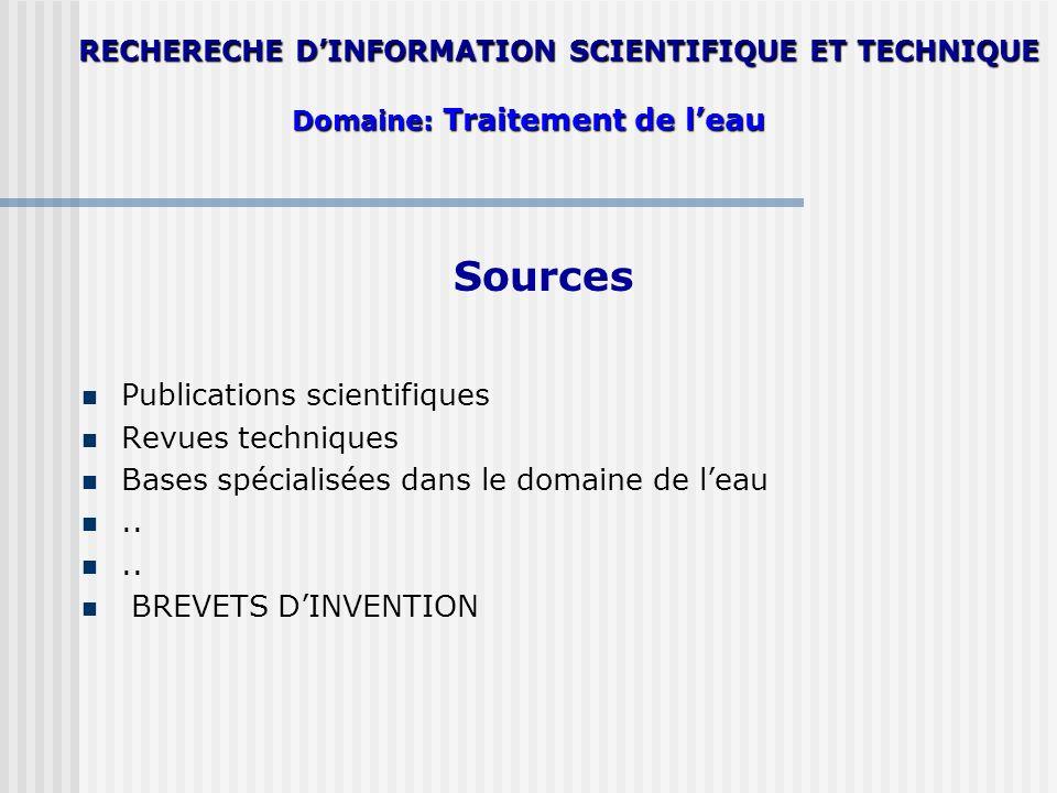 Sources Publications scientifiques Revues techniques Bases spécialisées dans le domaine de leau.. BREVETS DINVENTION RECHERECHE DINFORMATION SCIENTIFI