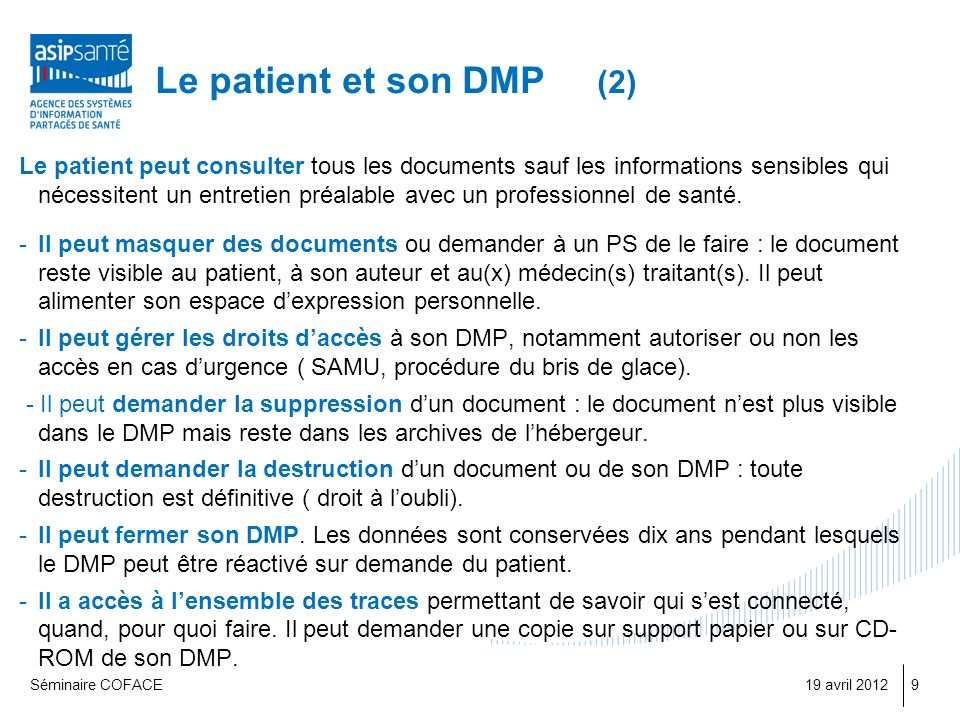 Le patient et son DMP (2) Le patient peut consulter tous les documents sauf les informations sensibles qui nécessitent un entretien préalable avec un professionnel de santé.