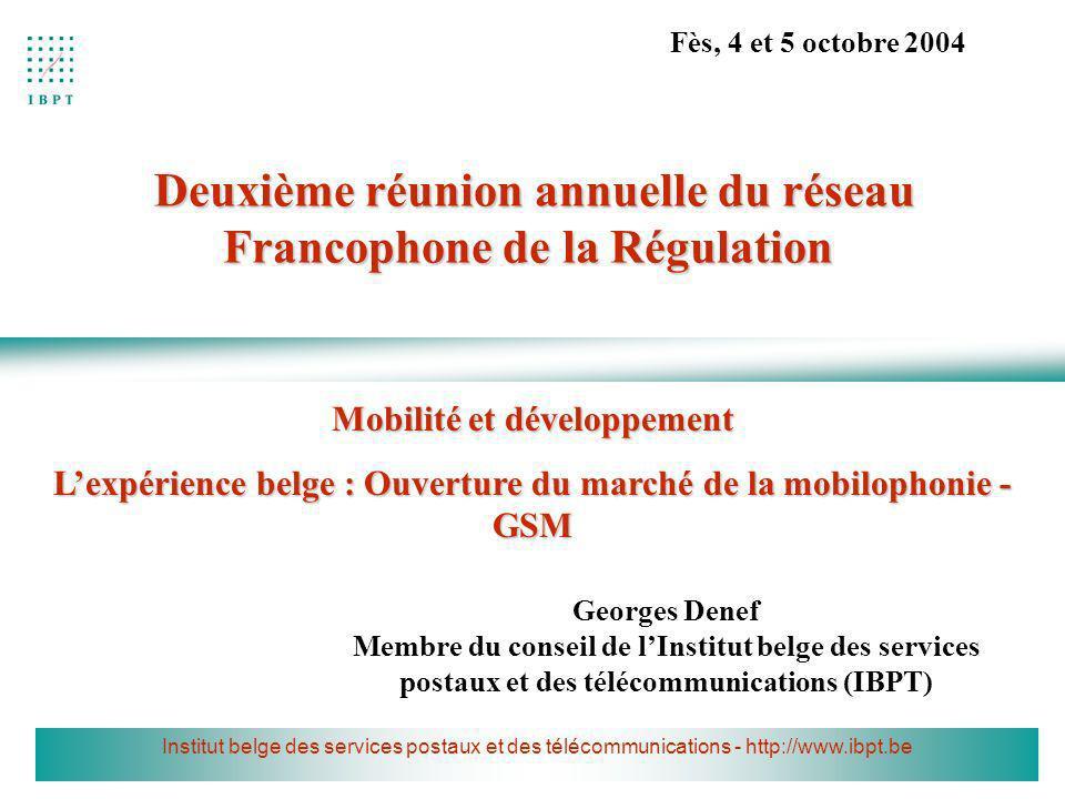 Institut belge des services postaux et des télécommunications - http://www.ibpt.be Deuxième réunion annuelle du réseau Francophone de la Régulation De