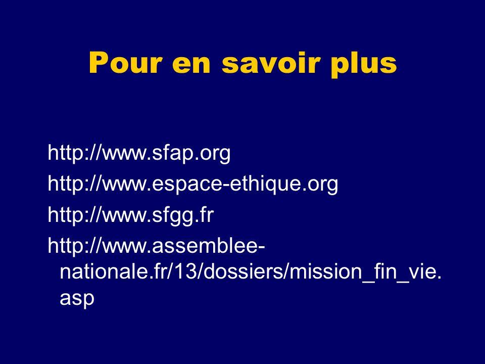 Pour en savoir plus http://www.sfap.org http://www.espace-ethique.org http://www.sfgg.fr http://www.assemblee- nationale.fr/13/dossiers/mission_fin_vi