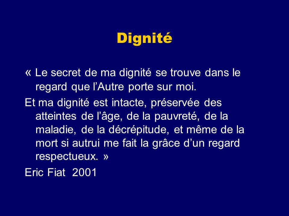 Dignité « Le secret de ma dignité se trouve dans le regard que lAutre porte sur moi. Et ma dignité est intacte, préservée des atteintes de lâge, de la