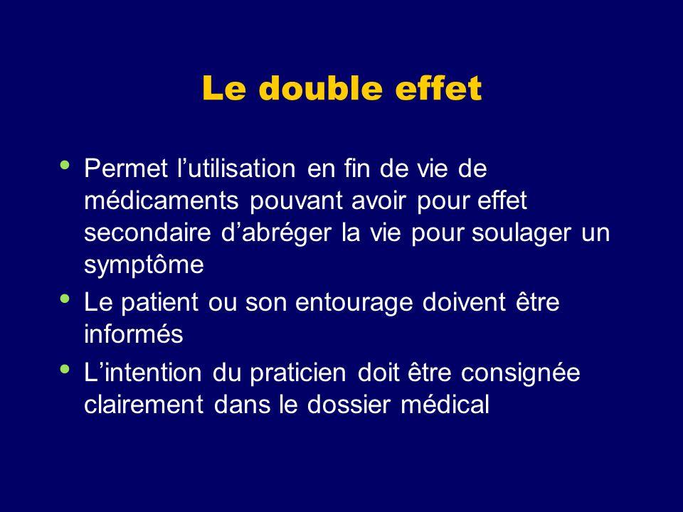 Le double effet Permet lutilisation en fin de vie de médicaments pouvant avoir pour effet secondaire dabréger la vie pour soulager un symptôme Le pati
