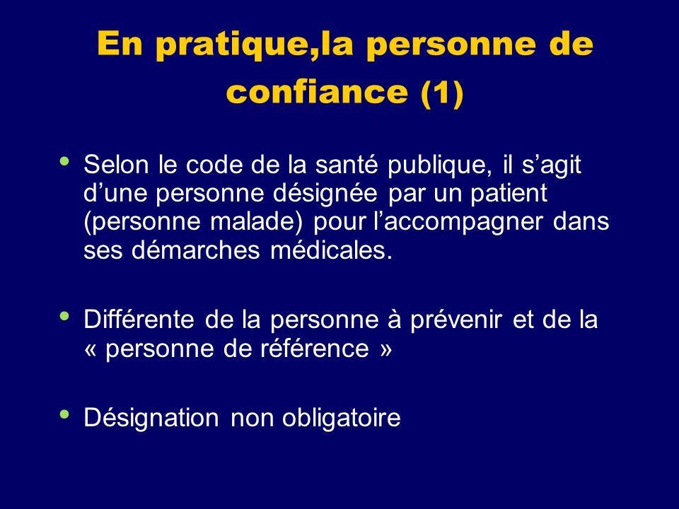En pratique,la personne de confiance (1) Selon le code de la santé publique, il sagit dune personne désignée par un patient (personne malade) pour lac