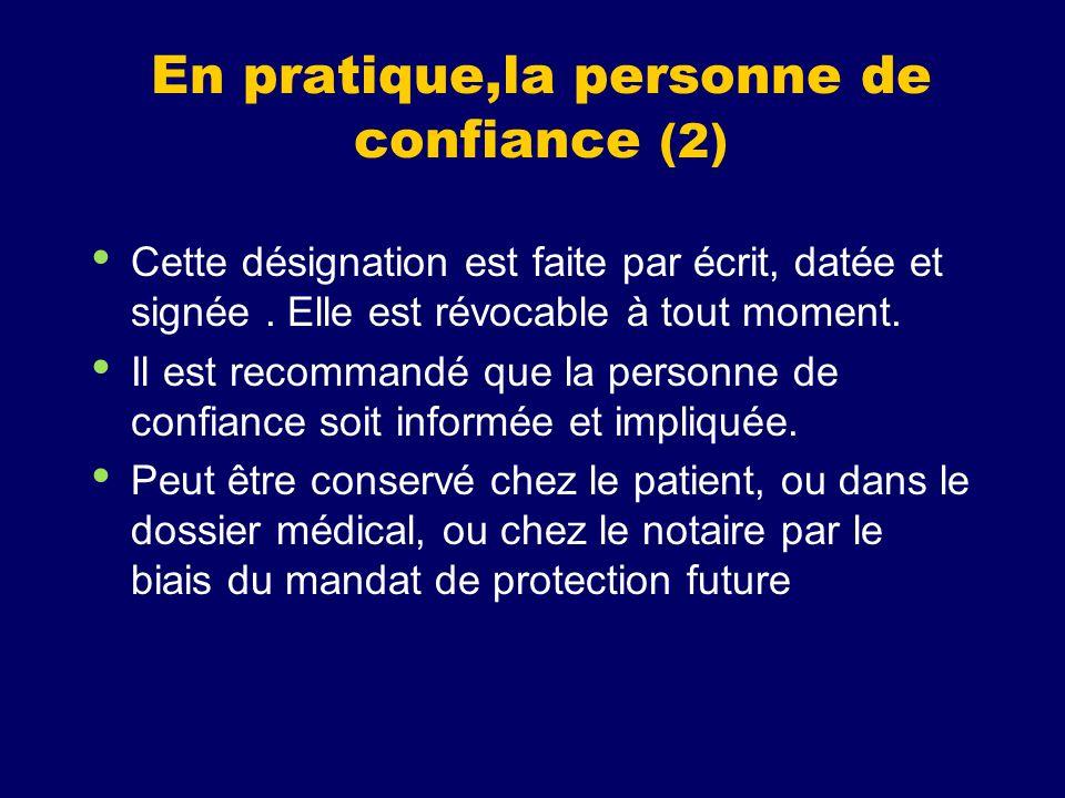 En pratique,la personne de confiance (2) Cette désignation est faite par écrit, datée et signée. Elle est révocable à tout moment. Il est recommandé q