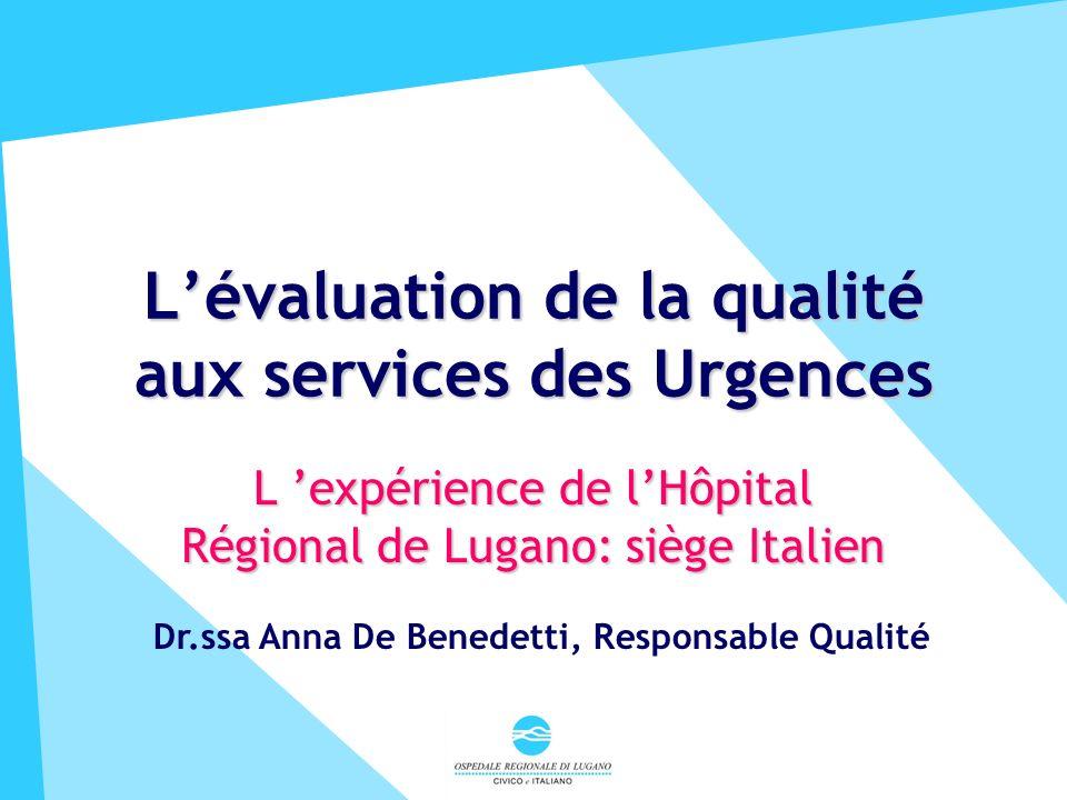 Lévaluation de la qualité aux services des Urgences L expérience de lHôpital Régional de Lugano: siège Italien Lucerne, avril 2001 Dr.ssa Anna De Benedetti, Responsable Qualité
