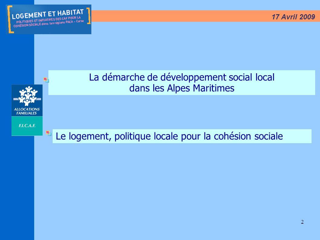 2 17 Avril 2009 La démarche de développement social local dans les Alpes Maritimes Le logement, politique locale pour la cohésion sociale
