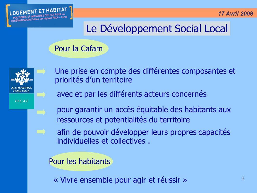 3 17 Avril 2009 Le Développement Social Local Une prise en compte des différentes composantes et priorités dun territoire « Vivre ensemble pour agir e