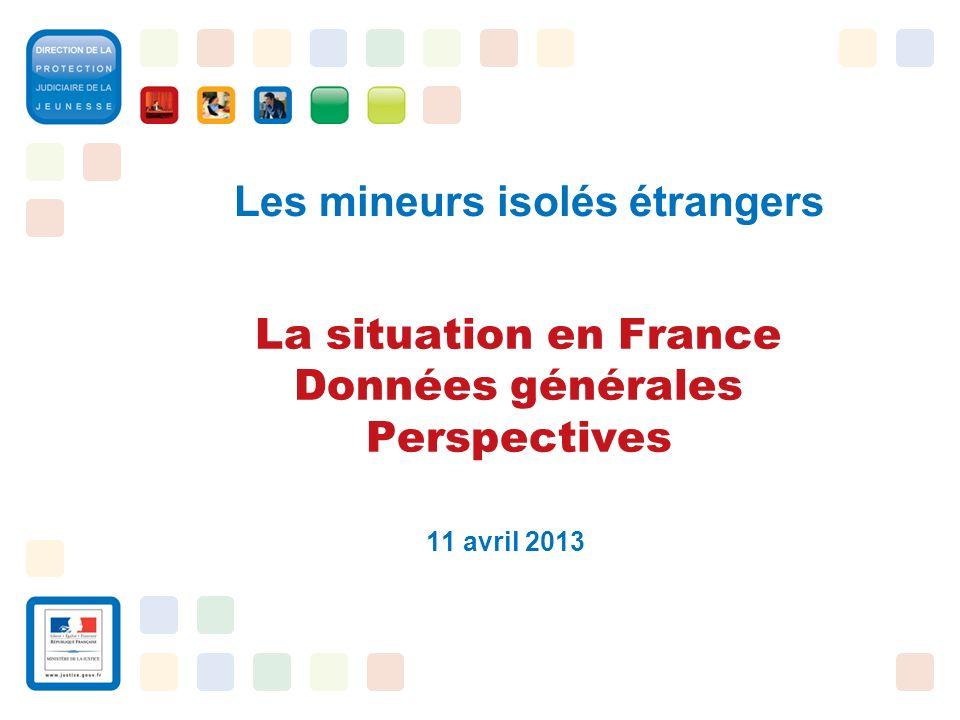 1 La situation en France Données générales Perspectives 11 avril 2013 Les mineurs isolés étrangers