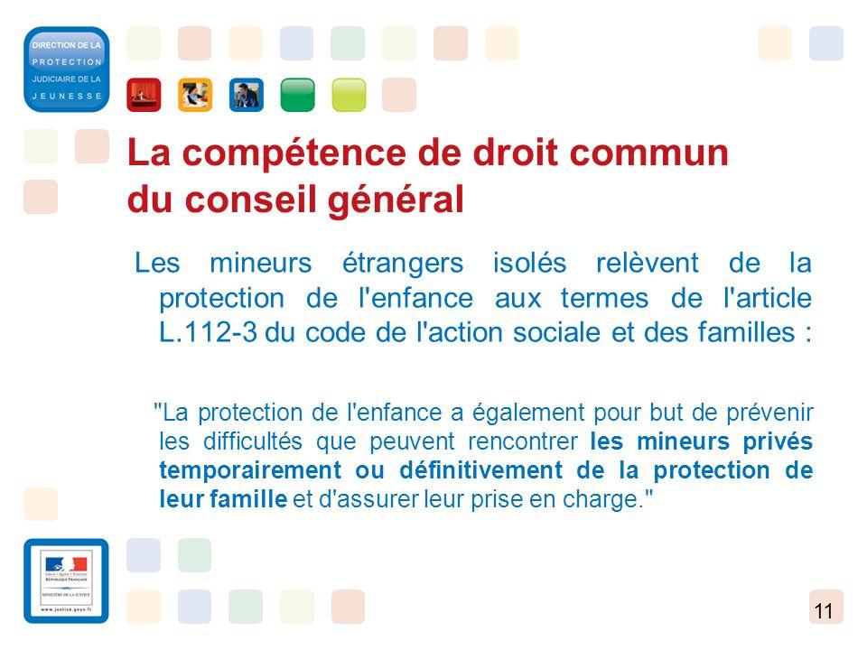 11 La compétence de droit commun du conseil général Les mineurs étrangers isolés relèvent de la protection de l'enfance aux termes de l'article L.112-