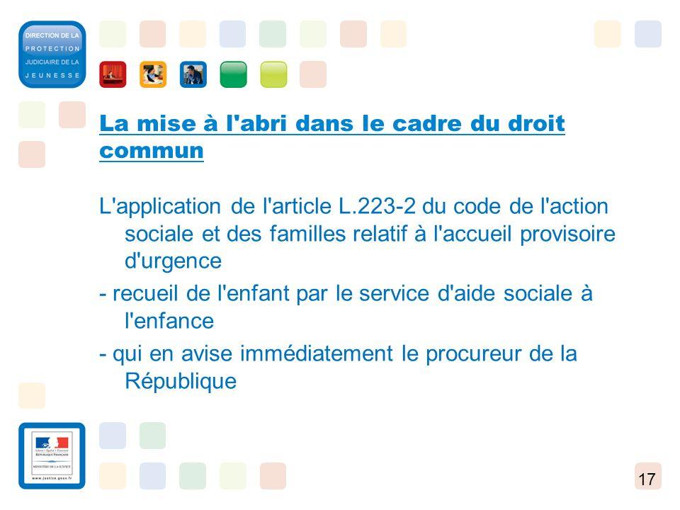17 La mise à l'abri dans le cadre du droit commun L'application de l'article L.223-2 du code de l'action sociale et des familles relatif à l'accueil p
