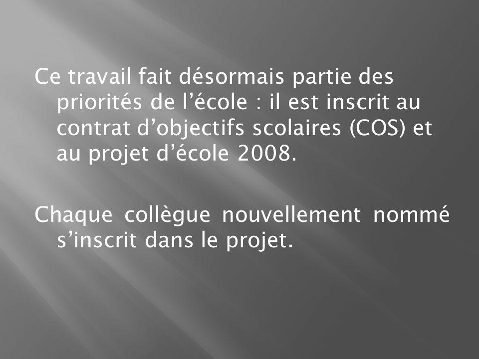 Ce travail fait désormais partie des priorités de lécole : il est inscrit au contrat dobjectifs scolaires (COS) et au projet décole 2008. Chaque collè