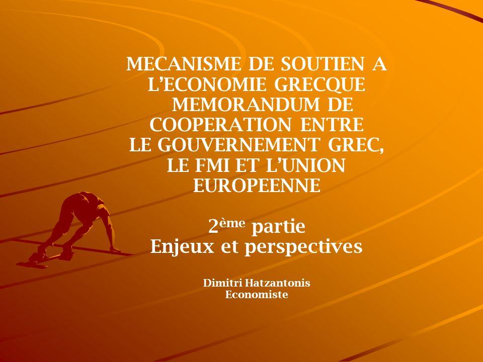 MECANISME DE SOUTIEN A LECONOMIE GRECQUE MEMORANDUM DE COOPERATION ENTRE LE GOUVERNEMENT GREC, LE FMI ET LUNION EUROPEENNE 2 ème partie Enjeux et pers