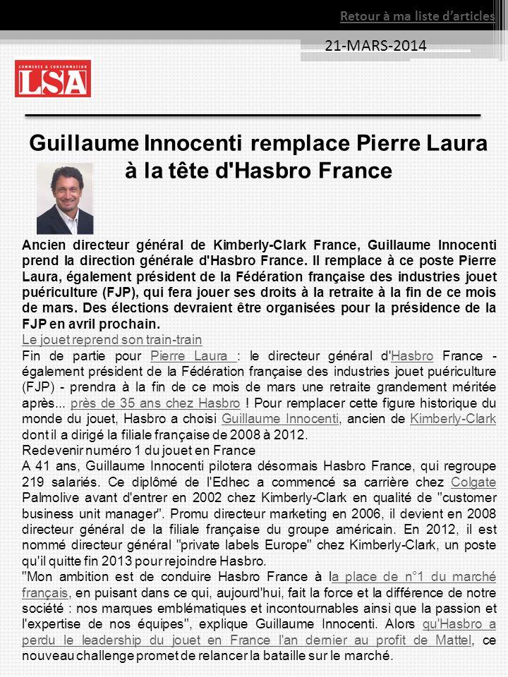 21-MARS-2014 Retour à ma liste darticles Guillaume Innocenti remplace Pierre Laura à la tête d'Hasbro France Ancien directeur général de Kimberly-Clar