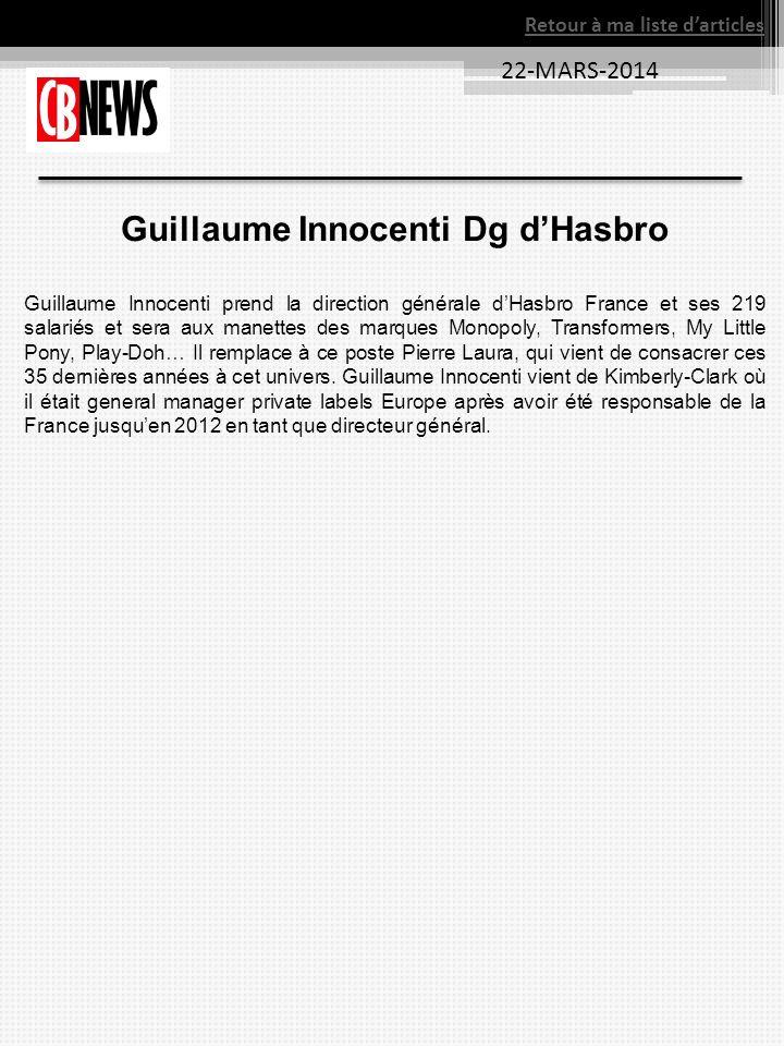22-MARS-2014 Retour à ma liste darticles Guillaume Innocenti Dg dHasbro Guillaume Innocenti prend la direction générale dHasbro France et ses 219 sala