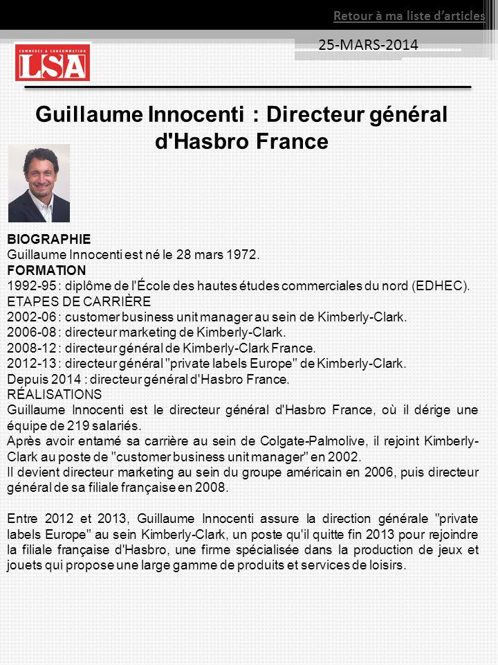 25-MARS-2014 Retour à ma liste darticles Guillaume Innocenti : Directeur général d'Hasbro France BIOGRAPHIE Guillaume Innocenti est né le 28 mars 1972